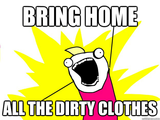 Bring home All the dirty clothes