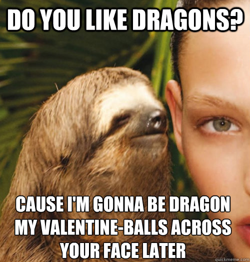 Do You Like Dragons? Cause Iu0027m Gonna Be Dragon My Valentine Balls Across  Your Face Later