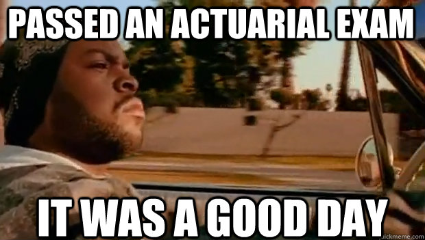 PASSED AN ACTUARIAL EXAM IT WAS A GOOD DAY - PASSED AN ACTUARIAL EXAM IT WAS A GOOD DAY  It was a good day