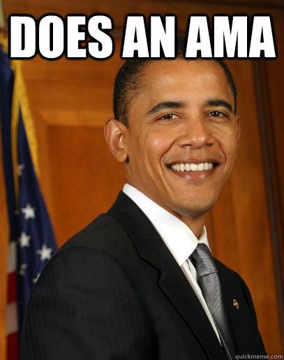 Does an ama   Good guy Obama