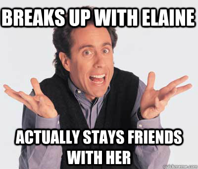 breaks up with elaine actually stays friends with her  Good Guy Jerry Seinfeld