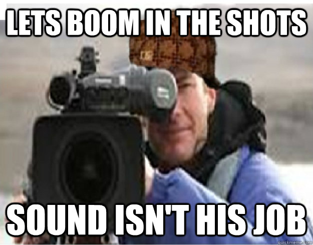 lets boom in the shots sound isn't his job