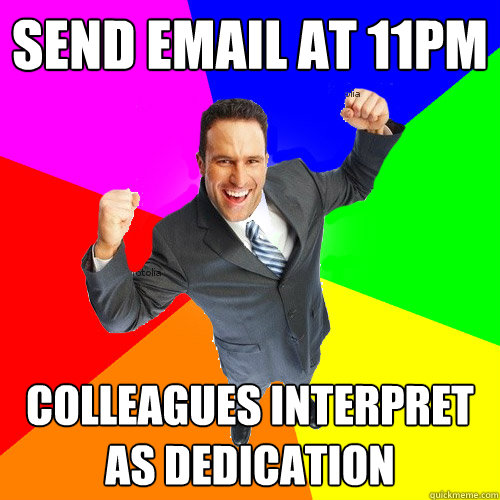 Send email at 11pm colleagues interpret as dedication