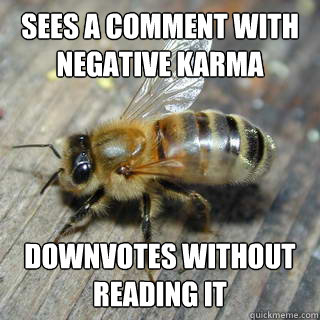 sees a comment with negative karma downvotes without reading it   Hivemind bee
