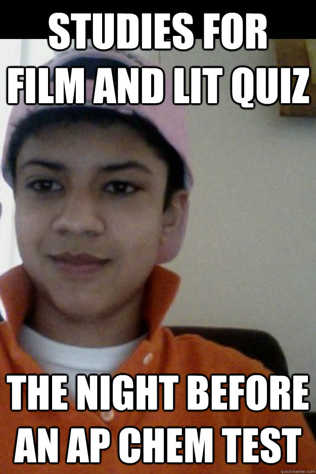 Studies for Film and Lit Quiz The night before an AP chem test - Studies for Film and Lit Quiz The night before an AP chem test  Rohit Meme