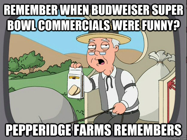 remember when Budweiser Super Bowl commercials were funny? pepperidge farms remembers