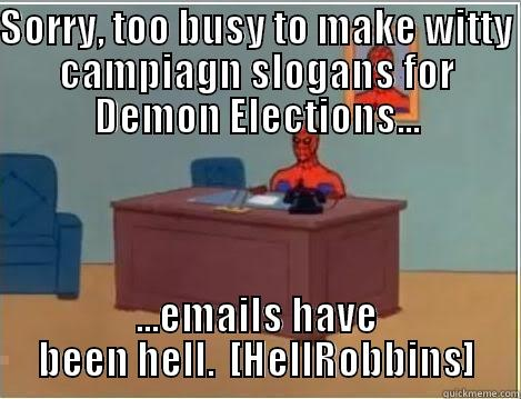 Too Busy - SORRY, TOO BUSY TO MAKE WITTY CAMPIAGN SLOGANS FOR DEMON ELECTIONS... ...EMAILS HAVE BEEN HELL.  [HELLROBBINS] Spiderman Desk
