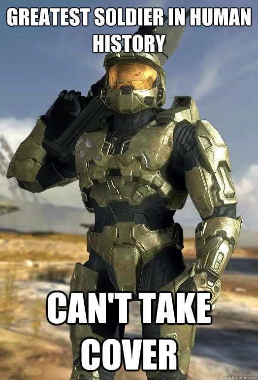 Greatest soldier in human history Can't take cover - Greatest soldier in human history Can't take cover  Halo Logic
