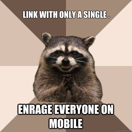 link with only a single . enrage everyone on mobile - link with only a single . enrage everyone on mobile  Evil Plotting Raccoon