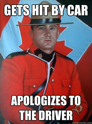 gets hit by car Apologizes to the driver  Overly Apologetic Canadian