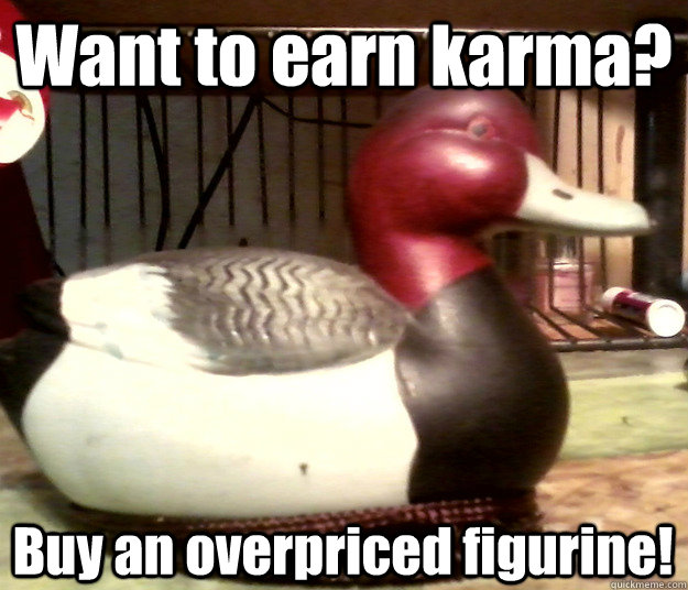 Want to earn karma? Buy an overpriced figurine! - Want to earn karma? Buy an overpriced figurine!  Misc