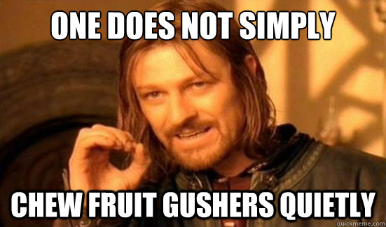 One Does Not Simply Chew fruit gushers quietly - One Does Not Simply Chew fruit gushers quietly  Boromir