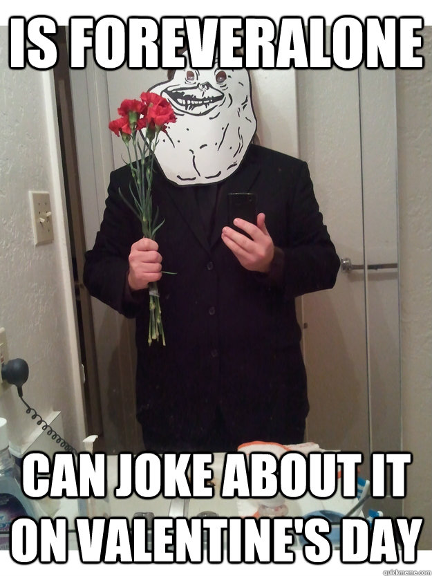 is foreveralone can joke about it on valentines day - Valentines Joke
