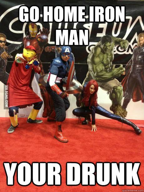 Go Home Iron Man Your Drunk - Drunk Iron Man - quickmeme