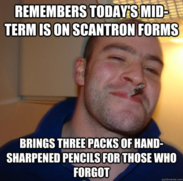 remembers today's mid-term is on scantron forms brings three packs of hand-sharpened pencils for those who forgot - remembers today's mid-term is on scantron forms brings three packs of hand-sharpened pencils for those who forgot  Misc