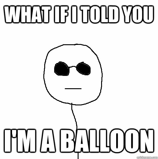 What if I told you i'm a balloon - What if I told you i'm a balloon  Misc