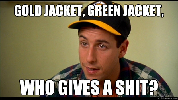 Gold jacket green jacket Who gives a shit? - happy gilmore