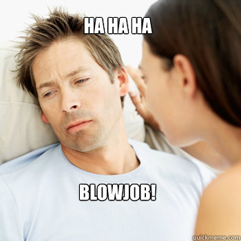 ha ha ha blowjob! - ha ha ha blowjob!  Fortunate Boyfriend Problems
