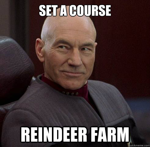set a course reindeer farm - set a course reindeer farm  Captain Picard