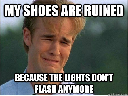My shoes are ruined because the lights don't flash anymore - My shoes are ruined because the lights don't flash anymore  1990s Problems