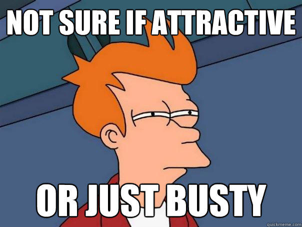 not sure if attractive or just busty - not sure if attractive or just busty  Futurama Fry