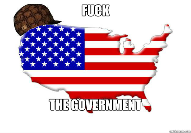 Fuck the government - Fuck the government  Scumbag america