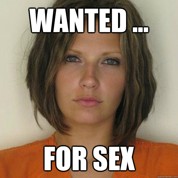 WANTED ... For sex  - WANTED ... For sex   Attractive Convict
