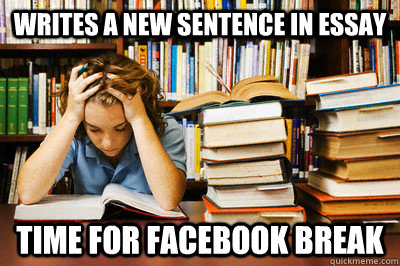writes a new sentence in essay time for facebook break  Stressed out student