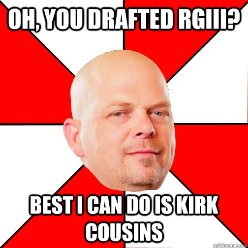 Oh, you drafted RGIII? Best I can do is Kirk Cousins - Oh, you drafted RGIII? Best I can do is Kirk Cousins  Pawn Star
