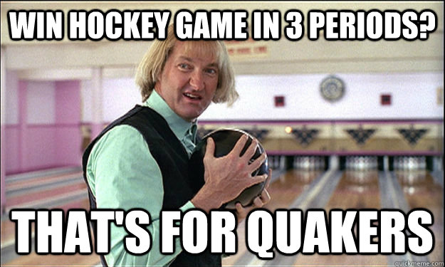 Win hockey game in 3 periods? That's for Quakers - Win hockey game in 3 periods? That's for Quakers  Stanley Cup Hockey
