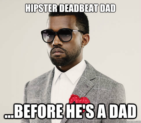 Hipster Deadbeat Dad ...Before he's a dad - Hipster Deadbeat Dad ...Before he's a dad  Romantic Kanye