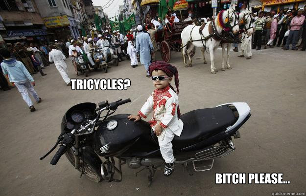 Tricycles? Bitch Please...  Little Tykes