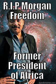 morgon freedom - R.I.P MORGAN FREEDOM FORMER PRESIDENT OF AFRICA Neil deGrasse Tyson