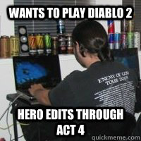 wants to play diablo 2 hero edits through act 4