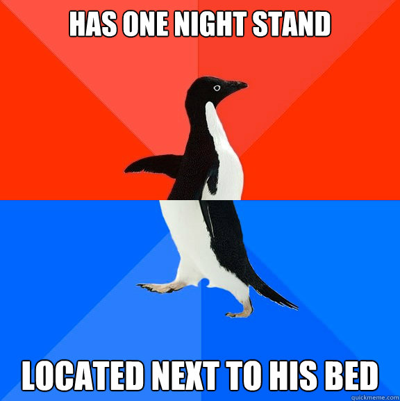 Has One night stand located next to his bed - Has One night stand located next to his bed  Socially Awesome Awkward Penguin