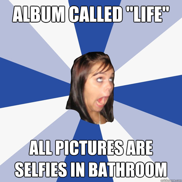 Album called. Album called  life  all pictures are selfies in bathroom