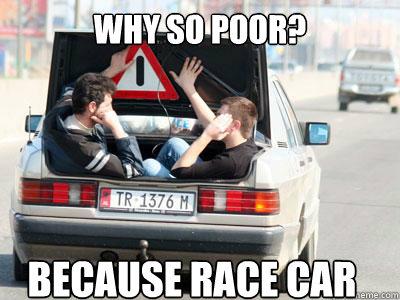BECAUSE RACE CAr Because race  Race Car Memes