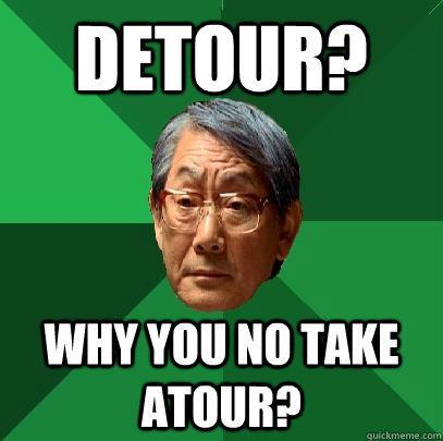 Detour? Why you no take Atour? - Detour? Why you no take Atour?  High Expectations Asian Father