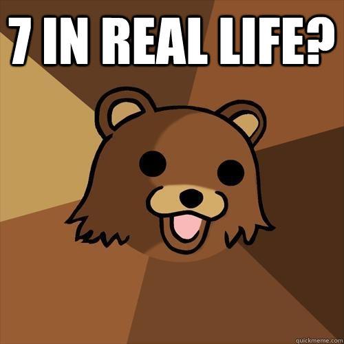 7 in real life?   Pedobear