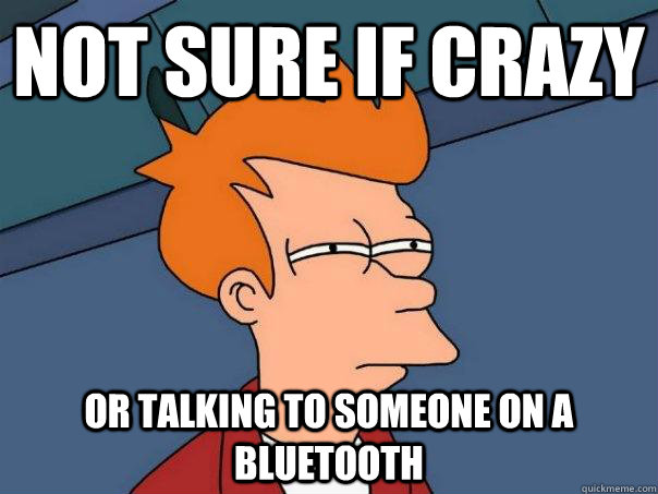 Not sure if Crazy or talking to someone on a bluetooth - Not sure if Crazy or talking to someone on a bluetooth  Futurama Fry
