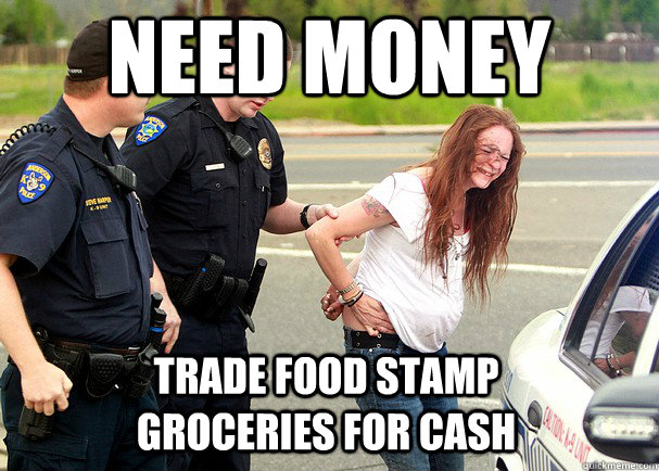need money trade food stamp groceries for cash - need money trade food stamp groceries for cash  White Trash Problems