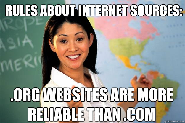 Rules about internet sources: .org websites are more reliable than .com - Rules about internet sources: .org websites are more reliable than .com  Unhelpful High School Teacher