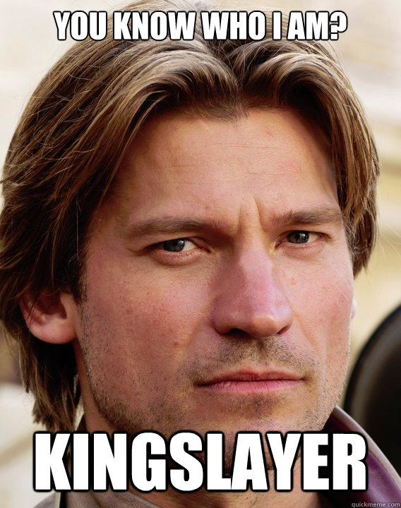 you know who i am? kingslayer  jaime lannister