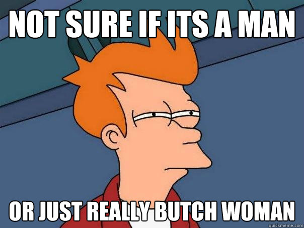Not sure if its a man Or just really butch woman - Not sure if its a man Or just really butch woman  Futurama Fry