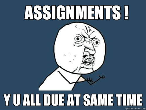 Assignments Due!!?