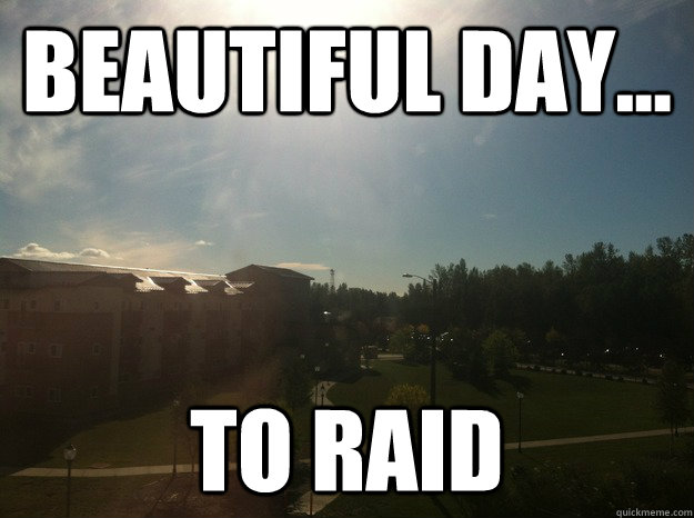 Beautiful day... to raid - Beautiful day... to raid  Misc
