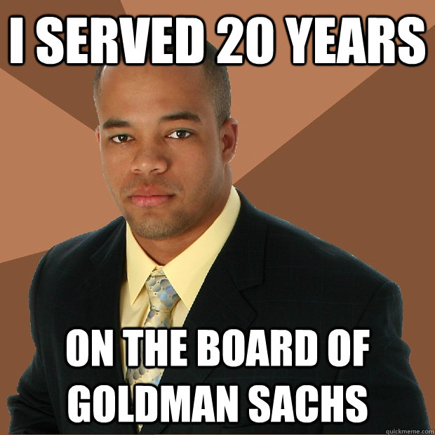 i served 20 years on the board of goldman sachs - i served 20 years on the board of goldman sachs  Successful Black Man