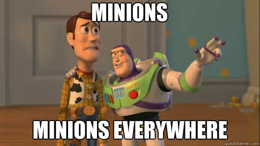 minions minions everywhere - minions minions everywhere  Everywhere