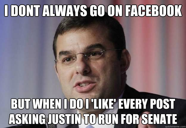 I dont always go on facebook but when i do i 'like' every post asking Justin to run for senate - I dont always go on facebook but when i do i 'like' every post asking Justin to run for senate  Amash for Senate