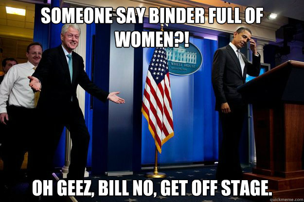 Someone Say Binder FUll of Women?! Oh Geez, Bill No, Get Off stage.